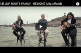 """Musique: Découvrez """"Résigné"""", le 1er clip extrait de l'EP éponyme de LNP Roots Family"""