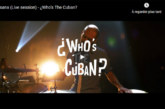 Musique: Who's The Cuban sort une nouvelle video