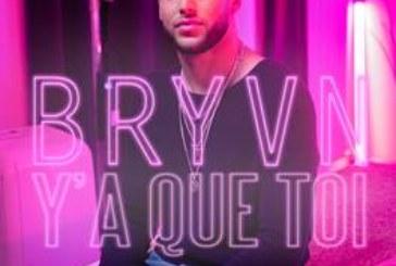"""Musique: BRYVN dévoile le single """"Y'a Que Toi"""""""