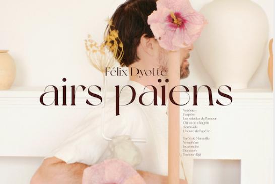Félix Dyotteva dévoiler sonalbumAirs Païens